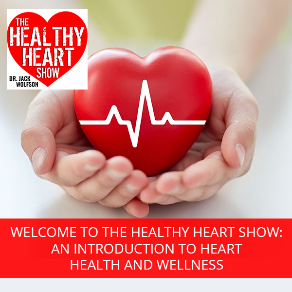 Welcome To The Healthy Heart Show: An Introduction To Heart Health And Wellness