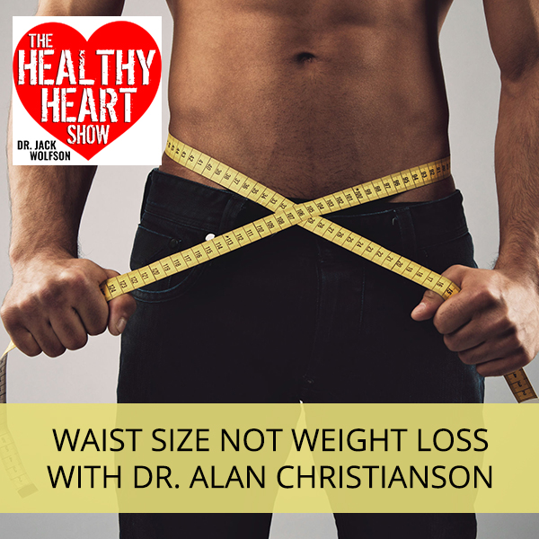 Waist Size Not Weight Loss with Dr. Alan Christianson