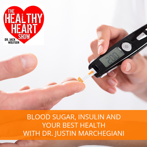 Blood Sugar, Insulin And Your Best Health with Dr. Justin Marchegiani