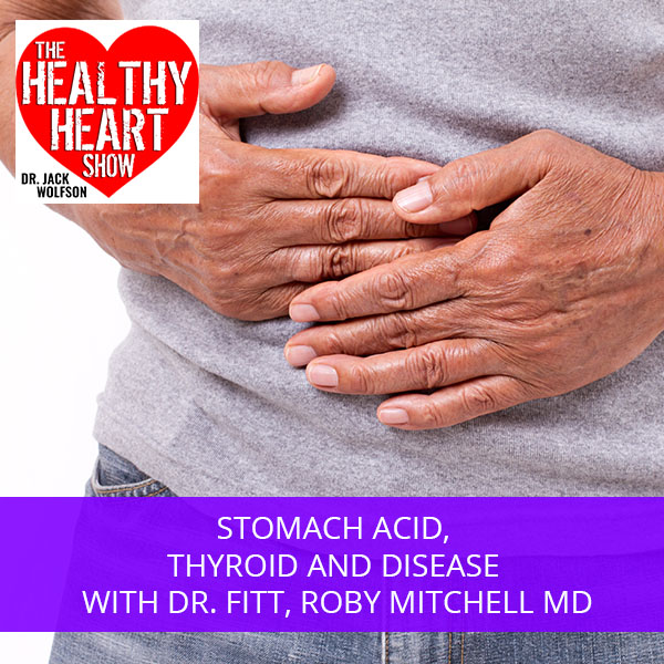 Stomach Acid, Thyroid And Disease with Dr. Fitt, Roby Mitchell MD
