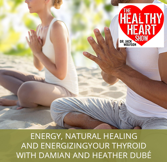 Energy, Natural Healing And Energizing Your Thyroid with Damian and Heather Dubé