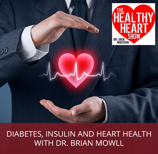 Diabetes, Insulin And Heart Health with Dr. Brian Mowll