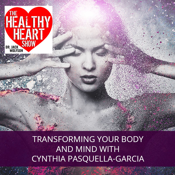 Transforming Your Body And Mind with Cynthia Pasquella-Garcia
