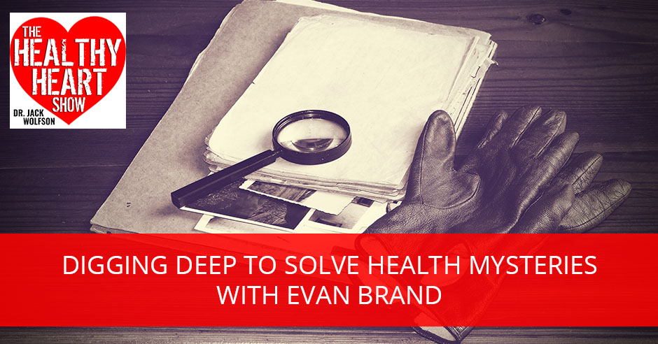 Digging Deep To Solve Health Mysteries with Evan Brand