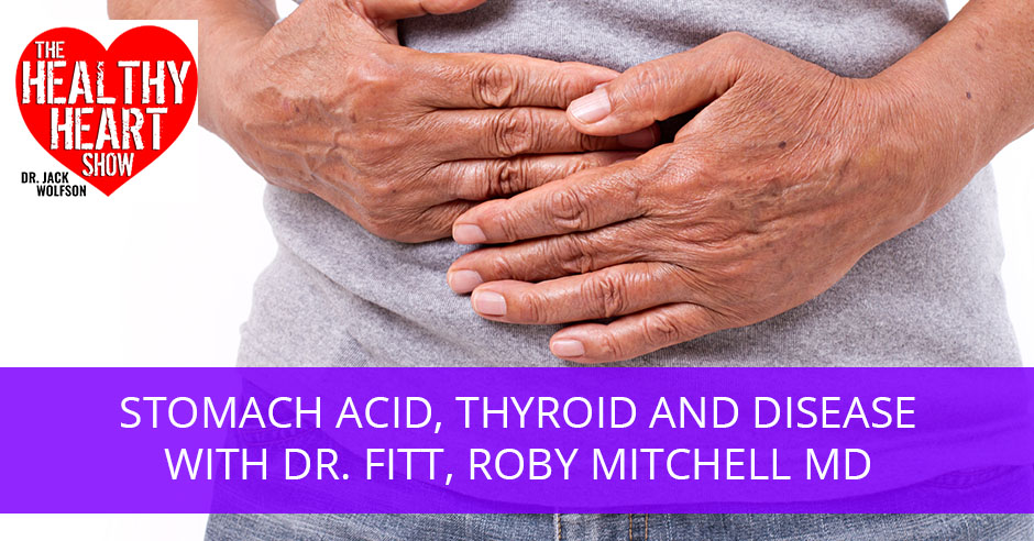 Stomach Acid, Thyroid And Disease with Dr  Fitt, Roby Mitchell MD